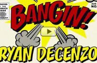 Ryan Decenzo - BANGIN!